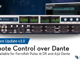 Ferrofish firmware update v3.0 adds Remote Control Over Dante